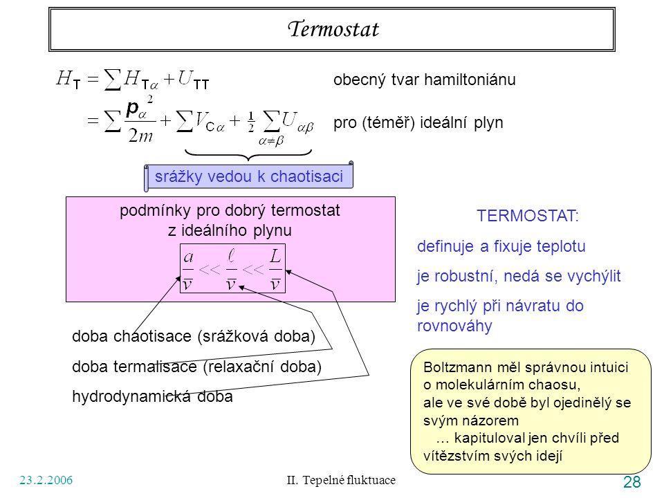 23.2.2006 II. Tepelné fluktuace 28 Termostat obecný tvar hamiltoniánu pro (téměř) ideální plyn srážky vedou k chaotisaci podmínky pro dobrý termostat