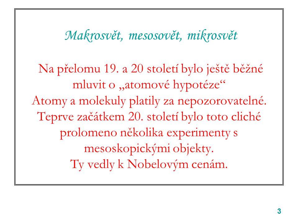 4 Prostředník -- mesoskopický objekt Základní myšlenka: prostředník -- mesoskopický objekt může zároveň vykazovat některé vlastnosti společné s makrosvětem, být pozorován a ovlivňován některé vlastnosti společné s mikrosvětem, na které tím dosáhneme MY makrosvět prostředník mikrosvět Dva případy použití 1.R.