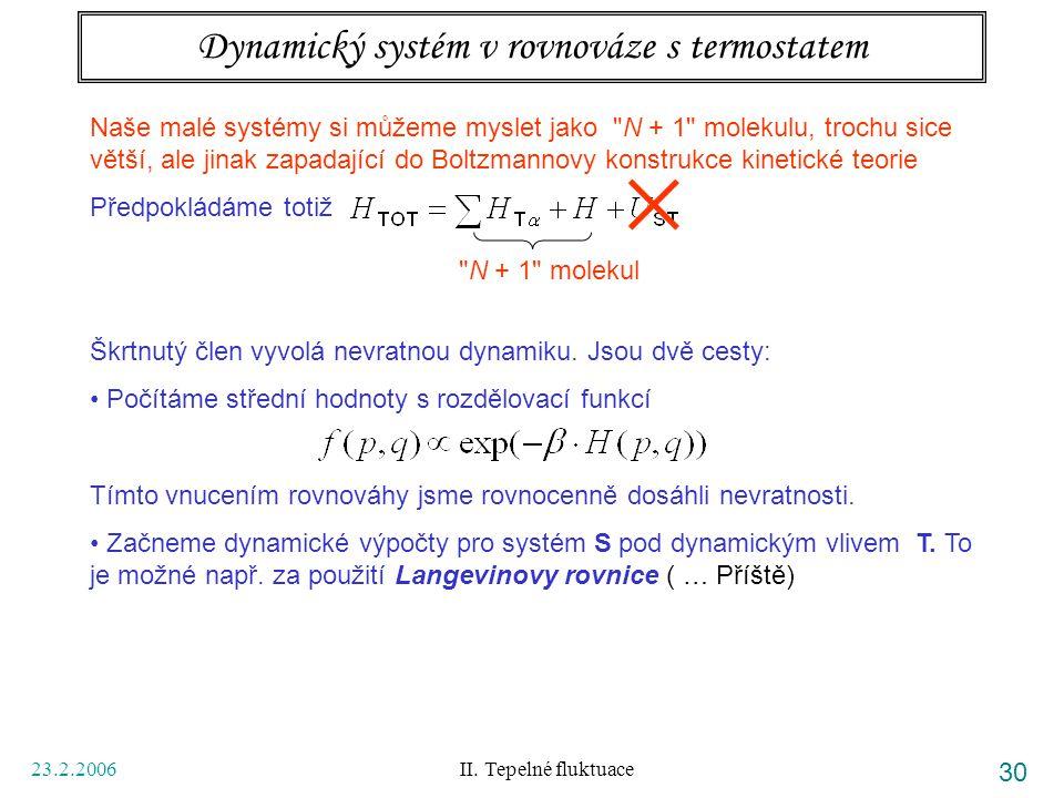 23.2.2006 II. Tepelné fluktuace 30 Dynamický systém v rovnováze s termostatem Naše malé systémy si můžeme myslet jako