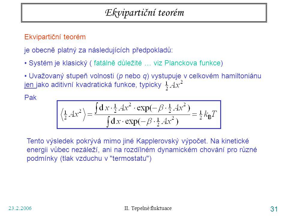 23.2.2006 II. Tepelné fluktuace 31 Ekvipartiční teorém je obecně platný za následujících předpokladů: Systém je klasický ( fatálně důležité … viz Plan