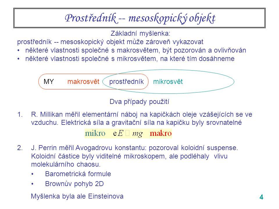 4 Prostředník -- mesoskopický objekt Základní myšlenka: prostředník -- mesoskopický objekt může zároveň vykazovat některé vlastnosti společné s makros