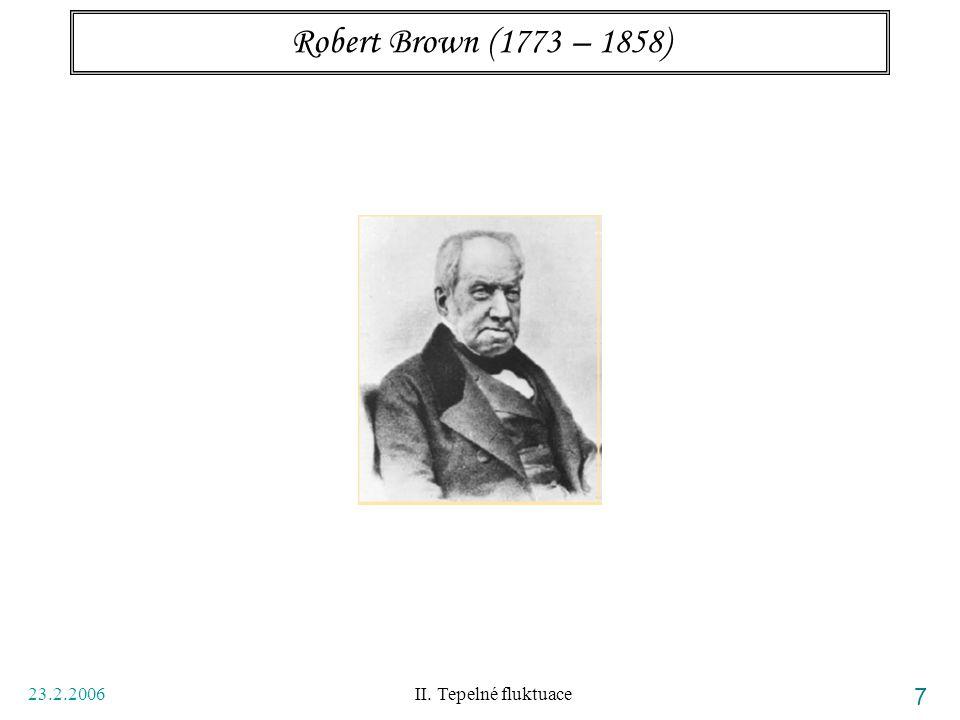 23.2.2006 II. Tepelné fluktuace 7 Robert Brown (1773 – 1858)