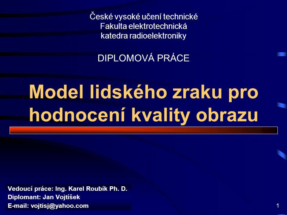 Jan Vojtíšek 2 Cíle diplomové práce Fyziologie lidského vidění a rozbor metod zpracování obrazu Hodnocení kvality obrazu –objektivní –subjektivní Návrh modelu lidského vidění (HVS - Human Visual System) Ověření funkce modelu