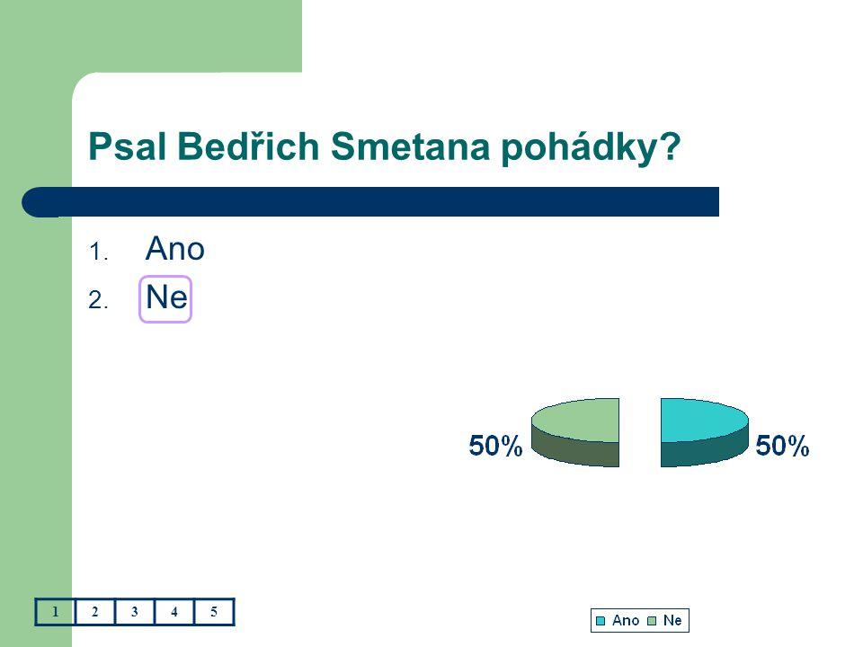 Psal Bedřich Smetana pohádky? 1. Ano 2. Ne 12345