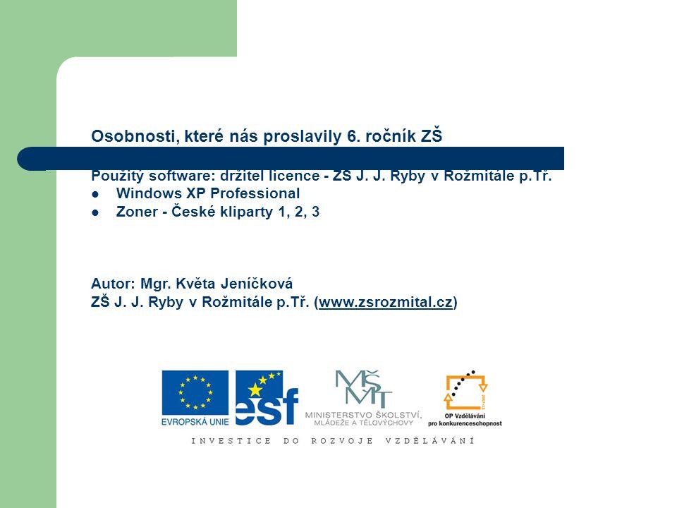 Osobnosti, které nás proslavily 6.ročník ZŠ Použitý software: držitel licence - ZŠ J.