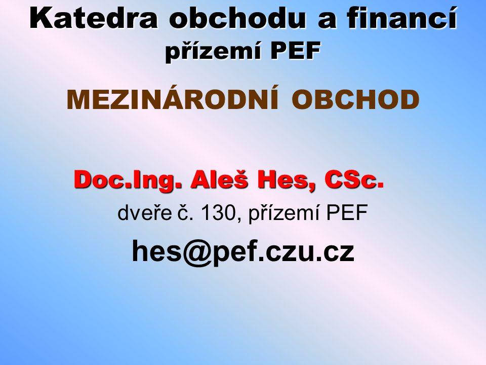 Katedra obchodu a financí přízemí PEF MEZINÁRODNÍ OBCHOD Doc.Ing.