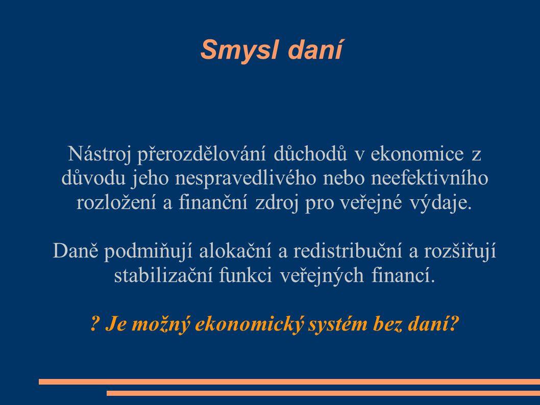 Smysl daní Nástroj přerozdělování důchodů v ekonomice z důvodu jeho nespravedlivého nebo neefektivního rozložení a finanční zdroj pro veřejné výdaje.