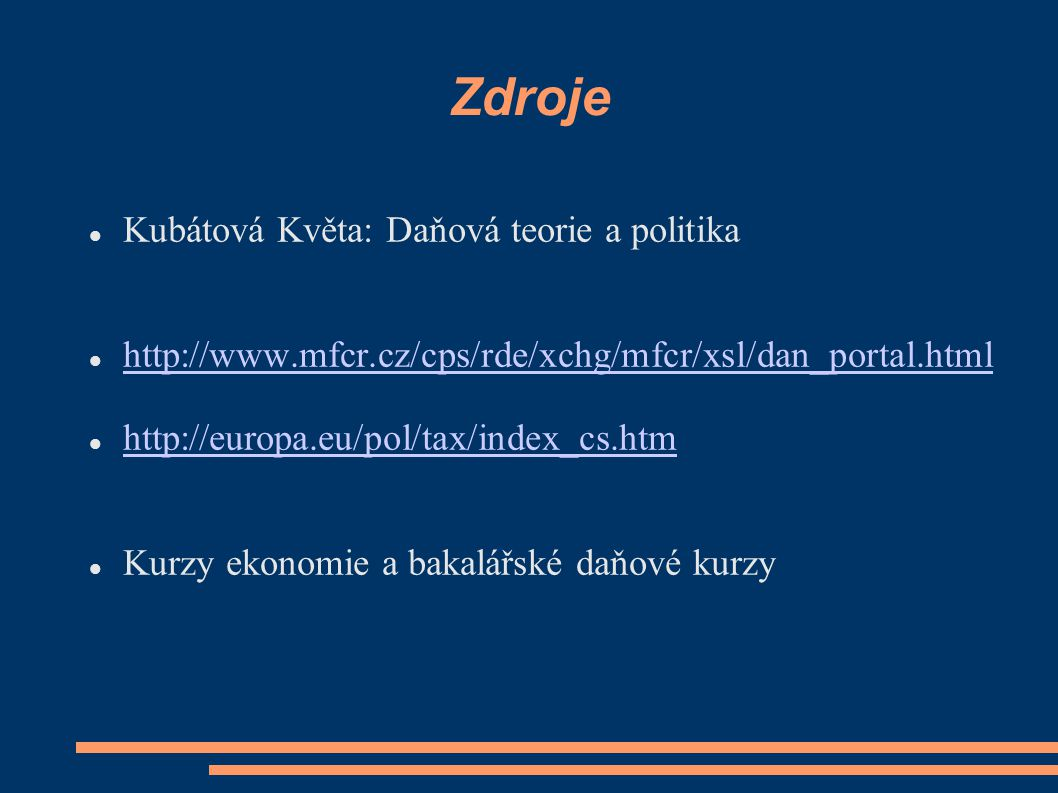Zdroje Kubátová Květa: Daňová teorie a politika http://www.mfcr.cz/cps/rde/xchg/mfcr/xsl/dan_portal.html http://europa.eu/pol/tax/index_cs.htm Kurzy e