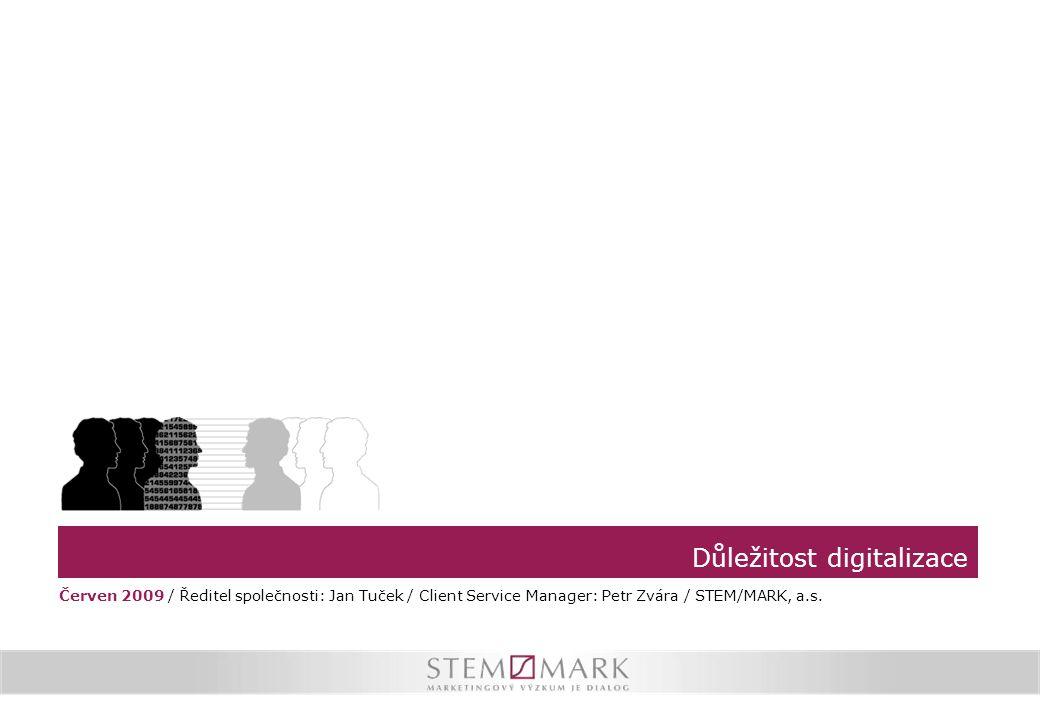Důležitost digitalizace Červen 2009 / Ředitel společnosti: Jan Tuček / Client Service Manager: Petr Zvára / STEM/MARK, a.s.