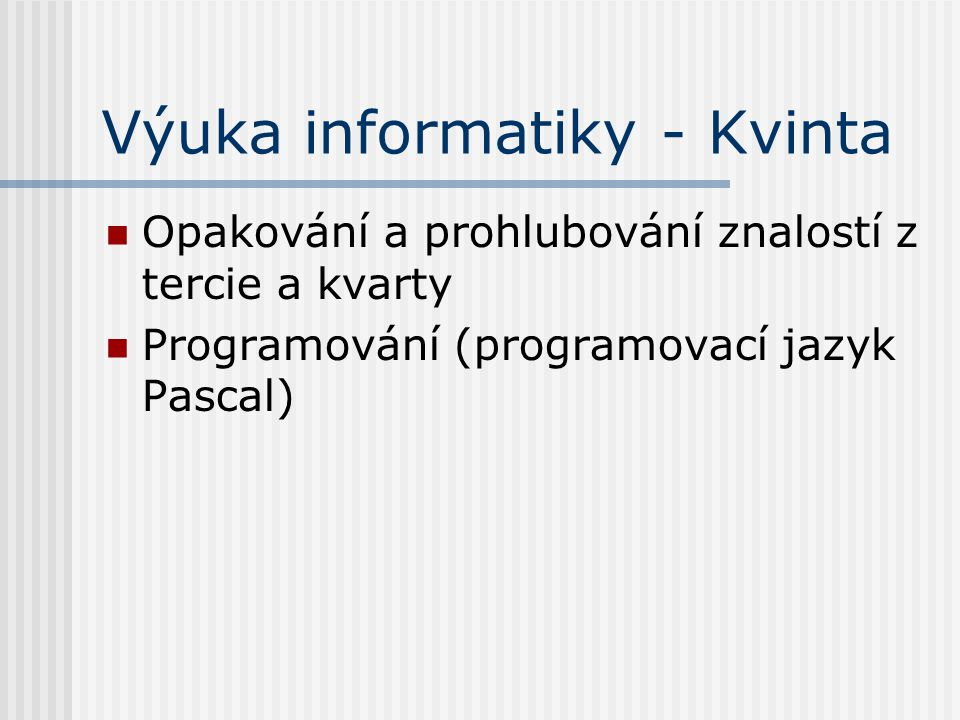 Výuka informatiky - Kvinta Opakování a prohlubování znalostí z tercie a kvarty Programování (programovací jazyk Pascal)