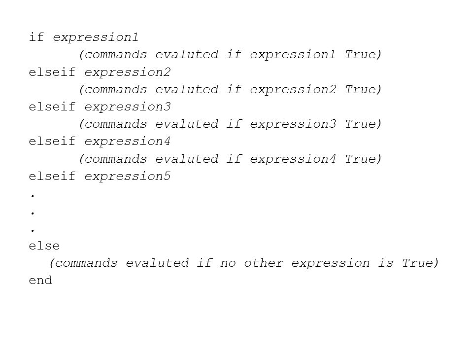 if expression1 (commands evaluted if expression1 True) elseif expression2 (commands evaluted if expression2 True) elseif expression3 (commands evaluted if expression3 True) elseif expression4 (commands evaluted if expression4 True) elseif expression5.