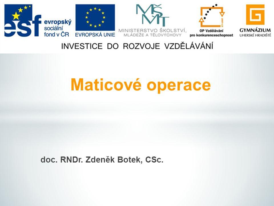 doc. RNDr. Zdeněk Botek, CSc. Maticové operace