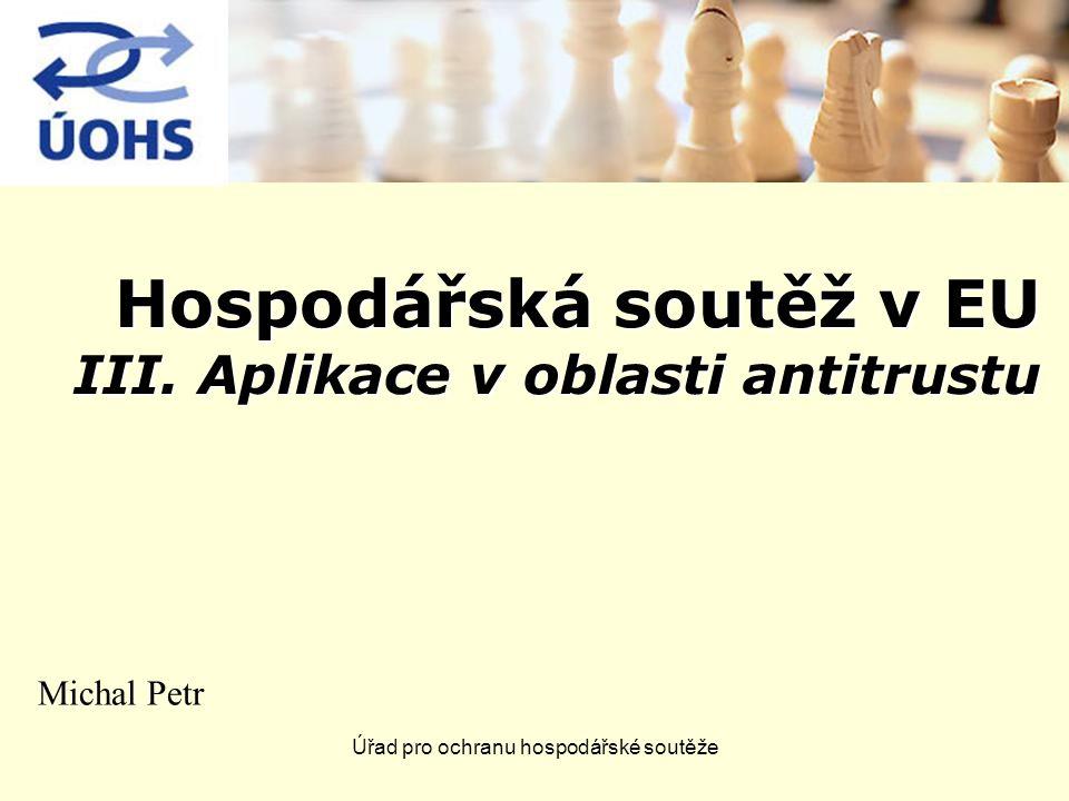 Úřad pro ochranu hospodářské soutěže Hospodářská soutěž v EU III.