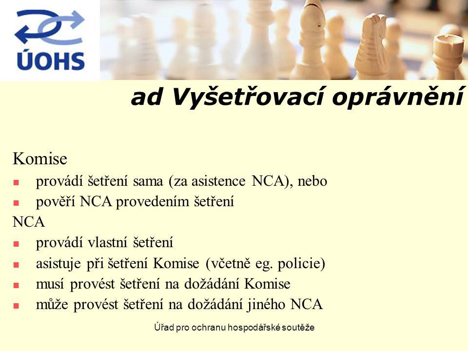Úřad pro ochranu hospodářské soutěže ad Vyšetřovací oprávnění Komise provádí šetření sama (za asistence NCA), nebo pověří NCA provedením šetření NCA provádí vlastní šetření asistuje při šetření Komise (včetně eg.