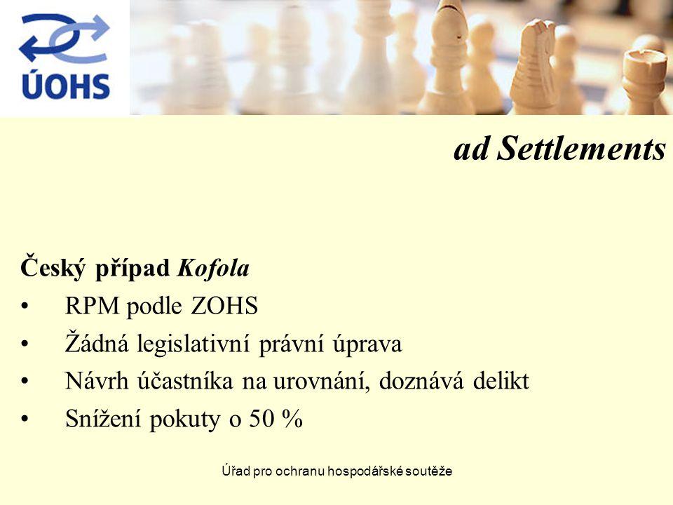 Úřad pro ochranu hospodářské soutěže ad Settlements Český případ Kofola RPM podle ZOHS Žádná legislativní právní úprava Návrh účastníka na urovnání, doznává delikt Snížení pokuty o 50 %