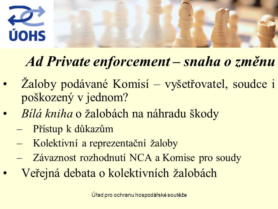 Úřad pro ochranu hospodářské soutěže Ad Private enforcement – snaha o změnu Žaloby podávané Komisí – vyšetřovatel, soudce i poškozený v jednom.