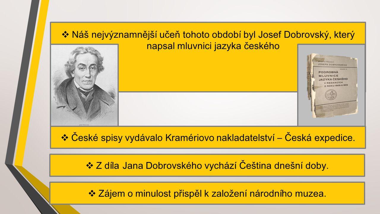  Náš nejvýznamnější učeň tohoto období byl Josef Dobrovský, který napsal mluvnici jazyka českého  České spisy vydávalo Kramériovo nakladatelství – Č