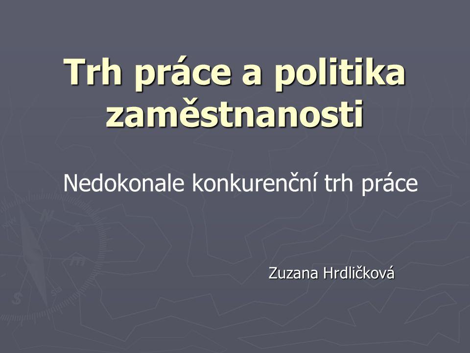 Trh práce a politika zaměstnanosti Zuzana Hrdličková Nedokonale konkurenční trh práce