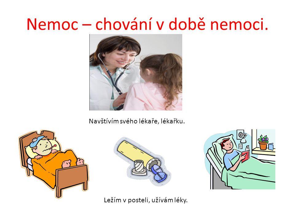 Nemoc – chování v době nemoci. Navštívím svého lékaře, lékařku. Ležím v posteli, užívám léky.