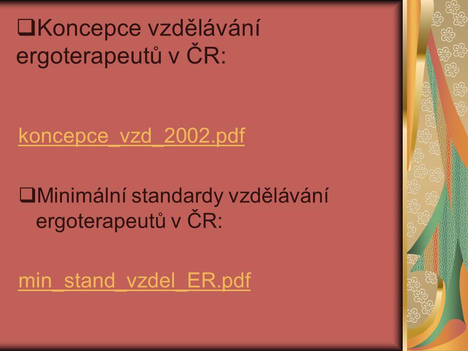  Koncepce vzdělávání ergoterapeutů v ČR: koncepce_vzd_2002.pdf  Minimální standardy vzdělávání ergoterapeutů v ČR: min_stand_vzdel_ER.pdf