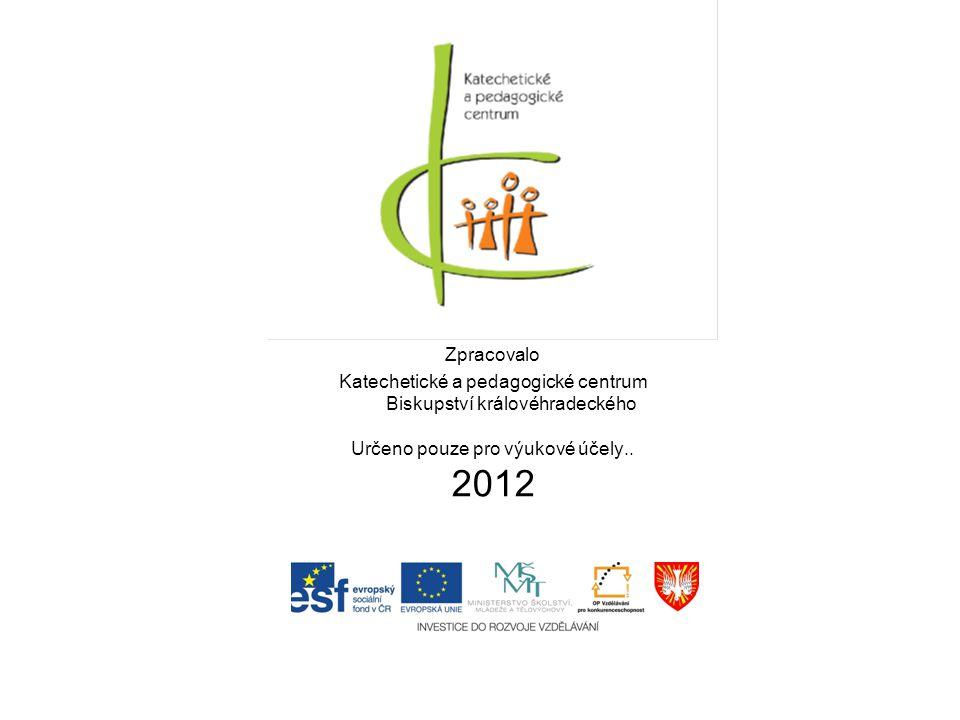 Zpracovalo Katechetické a pedagogické centrum Biskupství královéhradeckého Určeno pouze pro výukové účely.. 2012