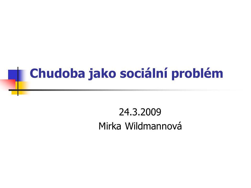 Chudoba jako sociální problém 24.3.2009 Mirka Wildmannová