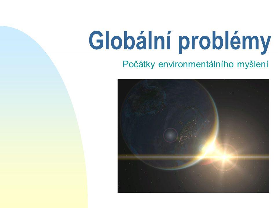 Globální problémy Počátky environmentálního myšlení