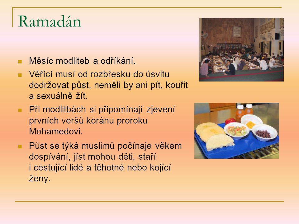 Ramadán Měsíc modliteb a odříkání. Věřící musí od rozbřesku do úsvitu dodržovat půst, neměli by ani pít, kouřit a sexuálně žít. Při modlitbách si přip