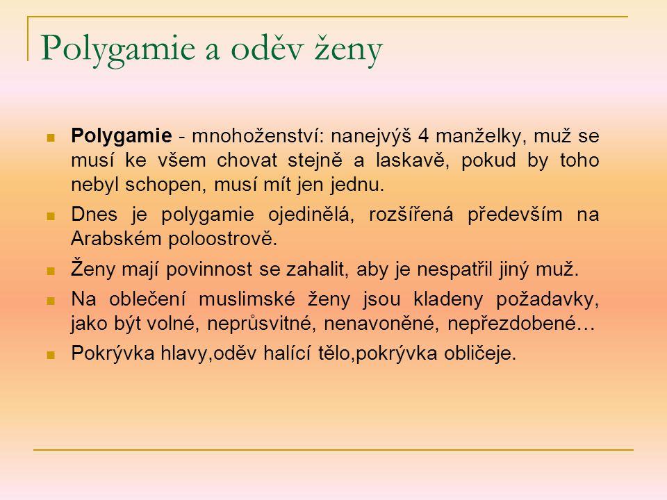 Polygamie a oděv ženy Polygamie - mnohoženství: nanejvýš 4 manželky, muž se musí ke všem chovat stejně a laskavě, pokud by toho nebyl schopen, musí mí