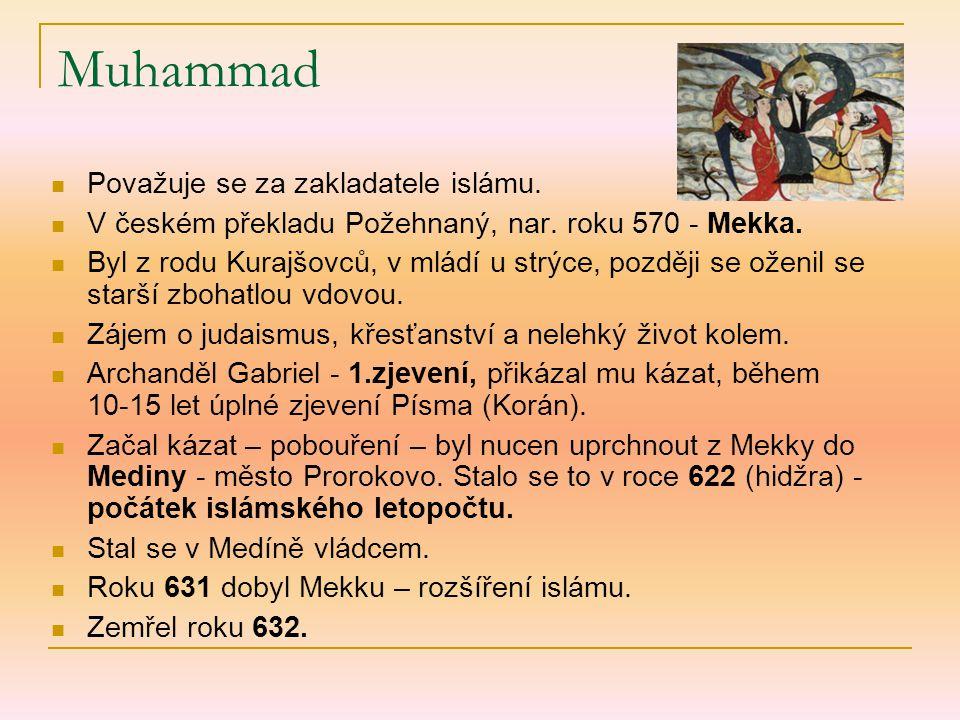 Muhammad Považuje se za zakladatele islámu. V českém překladu Požehnaný, nar. roku 570 - Mekka. Byl z rodu Kurajšovců, v mládí u strýce, později se ož