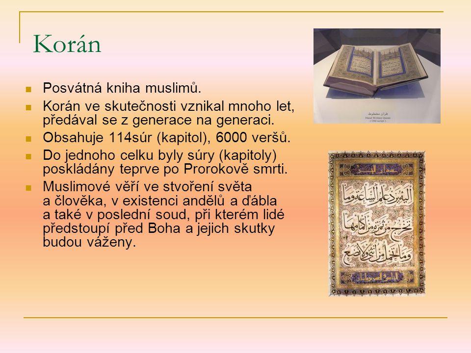 Korán Posvátná kniha muslimů. Korán ve skutečnosti vznikal mnoho let, předával se z generace na generaci. Obsahuje 114súr (kapitol), 6000 veršů. Do je