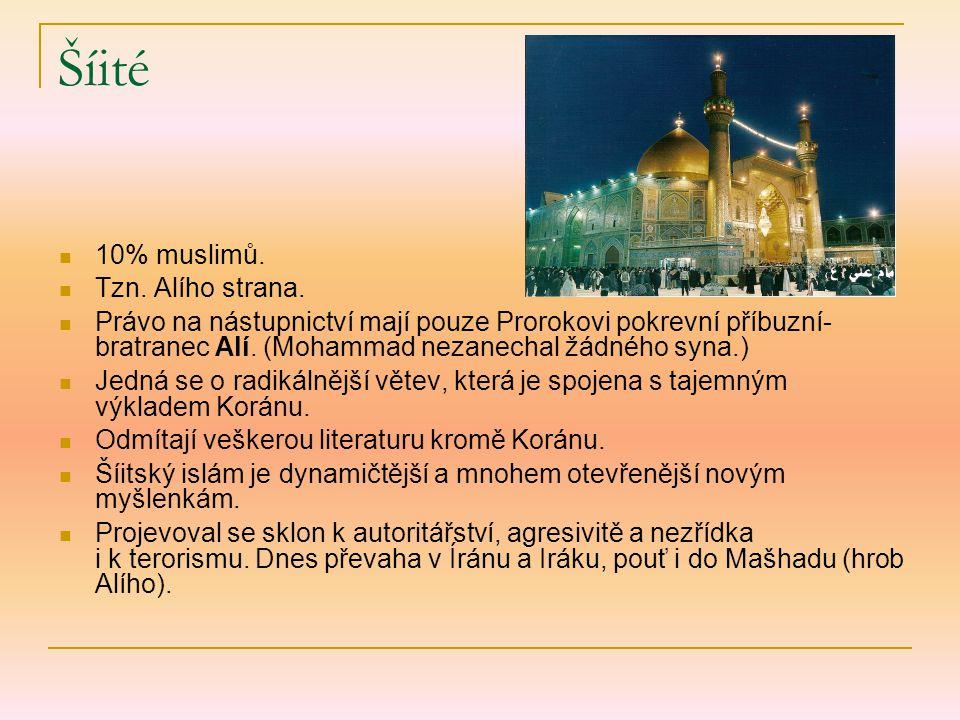 Šíité 10% muslimů. Tzn. Alího strana. Právo na nástupnictví mají pouze Prorokovi pokrevní příbuzní- bratranec Alí. (Mohammad nezanechal žádného syna.)