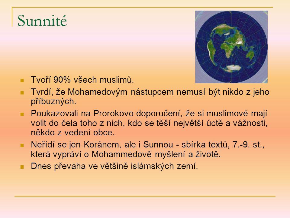 Sunnité Tvoří 90% všech muslimů. Tvrdí, že Mohamedovým nástupcem nemusí být nikdo z jeho příbuzných. Poukazovali na Prorokovo doporučení, že si muslim