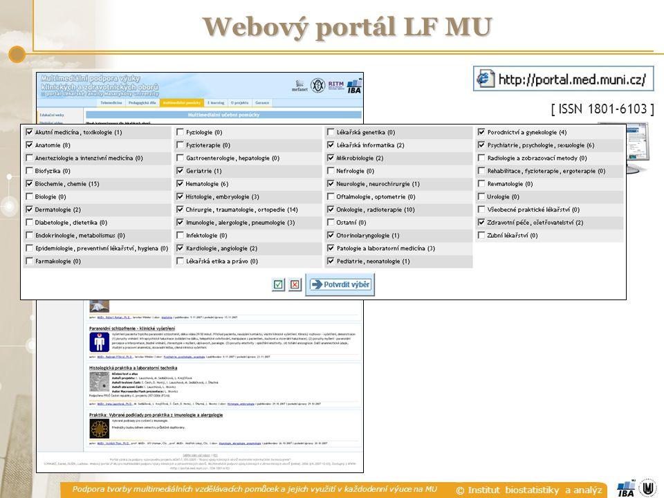 Podpora tvorby multimediálních vzdělávacích pomůcek a jejich využití v každodenní výuce na MU © Institut biostatistiky a analýz Webový portál LF MU [