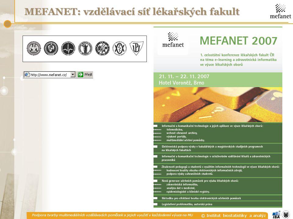 Podpora tvorby multimediálních vzdělávacích pomůcek a jejich využití v každodenní výuce na MU © Institut biostatistiky a analýz MEFANET: vzdělávací sí