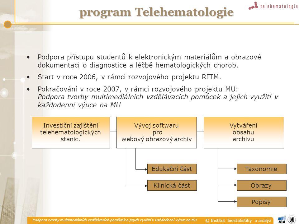 Podpora tvorby multimediálních vzdělávacích pomůcek a jejich využití v každodenní výuce na MU © Institut biostatistiky a analýz program Telehematologi