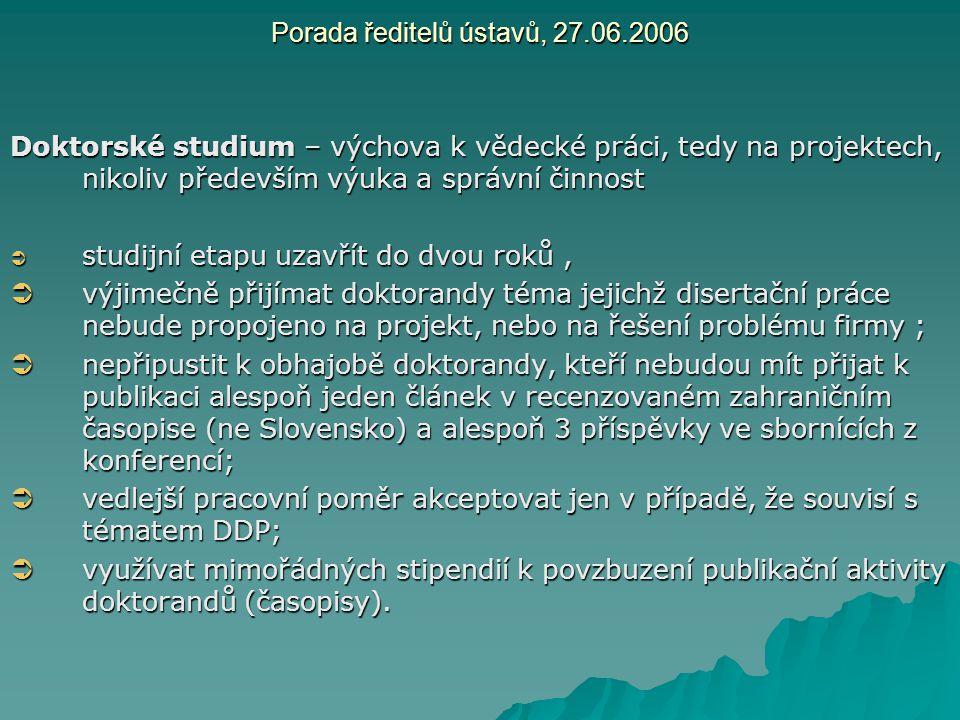 Porada ředitelů ústavů, 27.06.2006 Doktorské studium – výchova k vědecké práci, tedy na projektech, nikoliv především výuka a správní činnost  studij