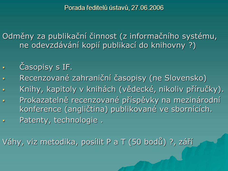 Porada ředitelů ústavů, 27.06.2006 Odměny za publikační činnost (z informačního systému, ne odevzdávání kopií publikací do knihovny ?)  Časopisy s IF