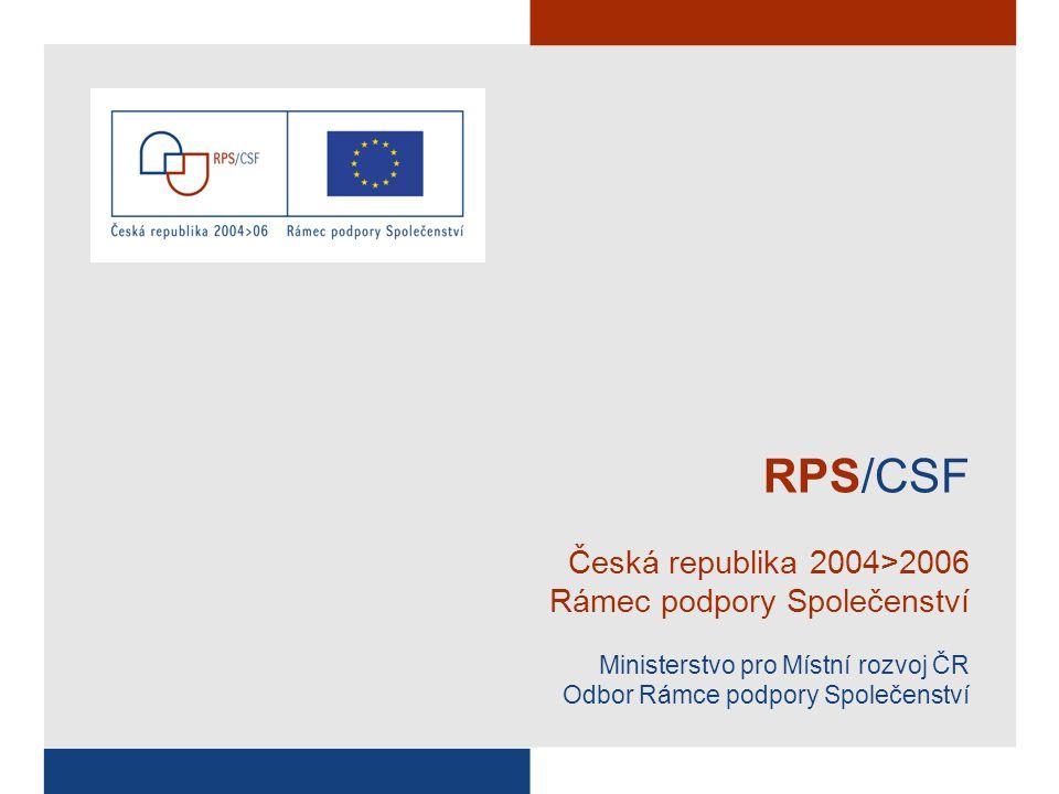 RPS/CSF Česká republika 2004>2006 Rámec podpory Společenství Ministerstvo pro Místní rozvoj ČR Odbor Rámce podpory Společenství
