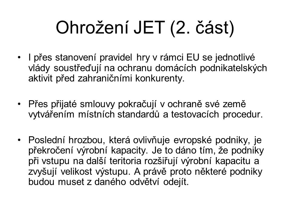 Ohrožení JET (2. část) I přes stanovení pravidel hry v rámci EU se jednotlivé vlády soustřeďují na ochranu domácích podnikatelských aktivit před zahra