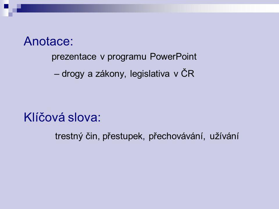 Anotace: prezentace v programu PowerPoint – drogy a zákony, legislativa v ČR Klíčová slova: trestný čin, přestupek, přechovávání, užívání