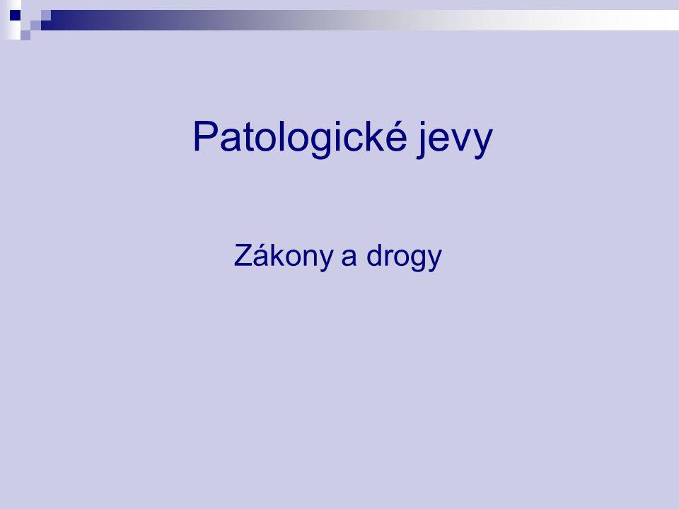 Patologické jevy Zákony a drogy