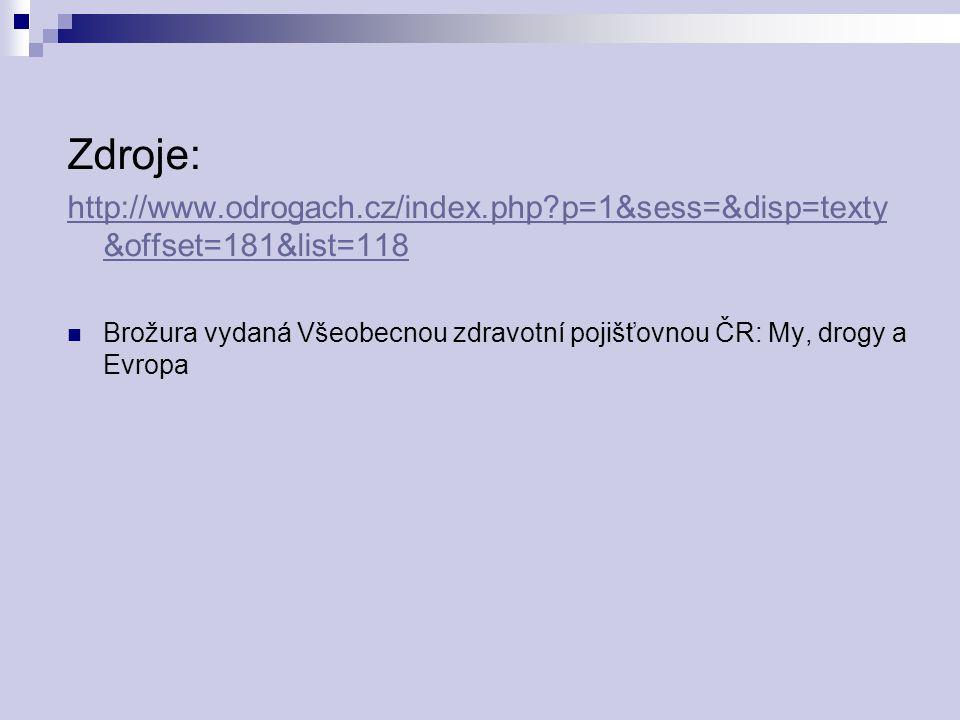 Zdroje: http://www.odrogach.cz/index.php?p=1&sess=&disp=texty &offset=181&list=118 Brožura vydaná Všeobecnou zdravotní pojišťovnou ČR: My, drogy a Evropa