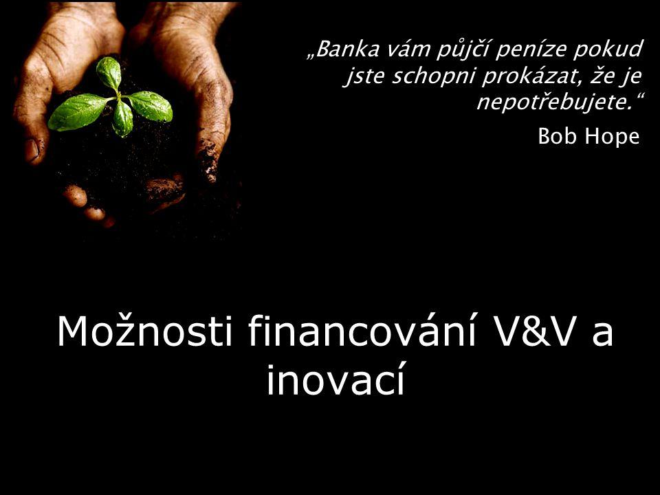 """""""Banka vám půjčí peníze pokud jste schopni prokázat, že je nepotřebujete."""" Bob Hope Možnosti financování V&V a inovací"""