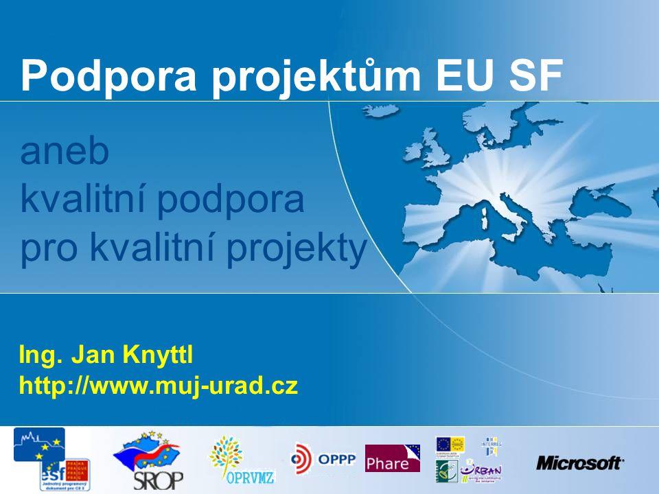 Podpora projektům EU SF aneb kvalitní podpora pro kvalitní projekty Ing. Jan Knyttl http://www.muj-urad.cz