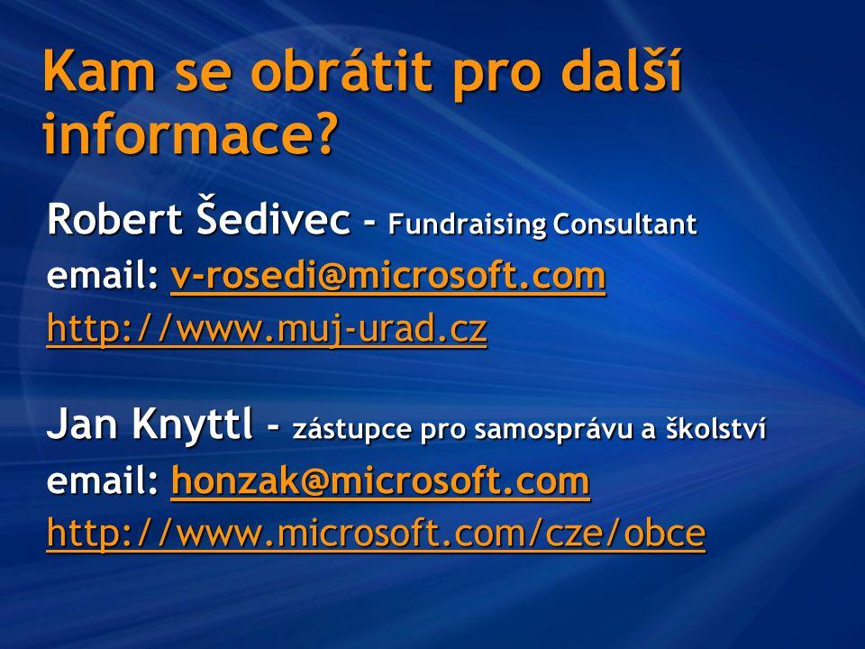 Kam se obrátit pro další informace? Robert Šedivec - Fundraising Consultant email: v-rosedi@microsoft.com v-rosedi@microsoft.com http://www.muj-urad.c