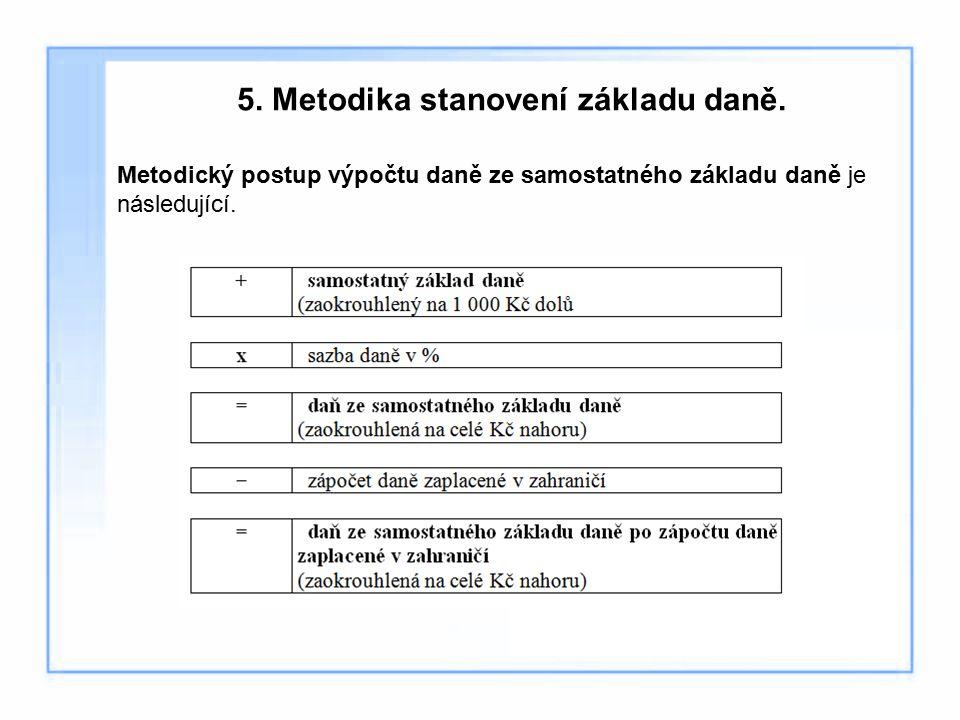 5. Metodika stanovení základu daně. Metodický postup výpočtu daně ze samostatného základu daně je následující.