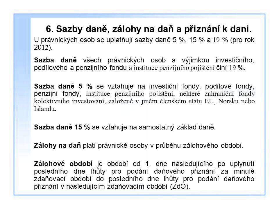 6. Sazby daně, zálohy na daň a přiznání k dani. U právnických osob se uplatňují sazby daně 5 %, 15 % a 19 % (pro rok 20 12 ). Sazba daně všech právnic