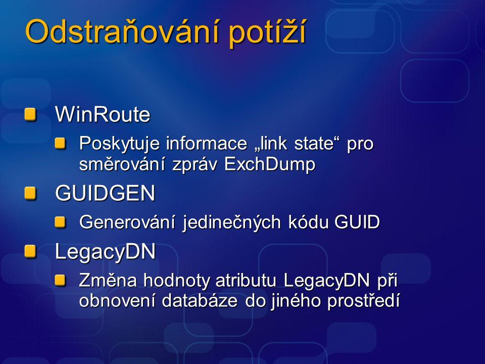 """Odstraňování potíží WinRoute Poskytuje informace """"link state pro směrování zpráv ExchDump GUIDGEN Generování jedinečných kódu GUID LegacyDN Změna hodnoty atributu LegacyDN při obnovení databáze do jiného prostředí"""