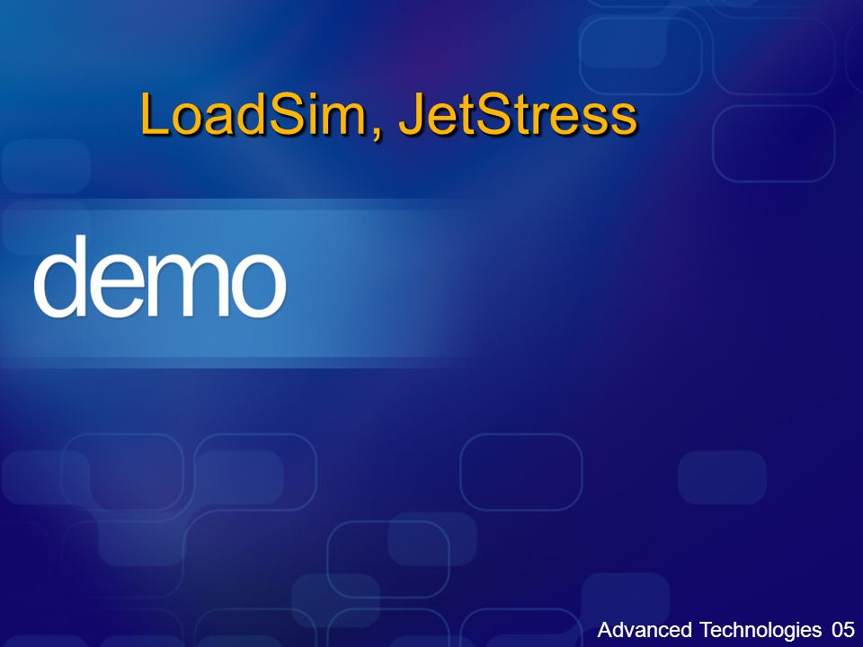 Advanced Technologies 05 LoadSim, JetStress